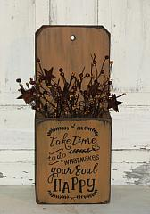 Take Time to Do What Makes Your Soul Happy  Primitive Wood Box Arrangement -Shelf sitter/ Wall hanger