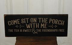 Come Sit On The Porch Wtih Me -The Tea is Sweet & the Friendship's Free Primitive Sign