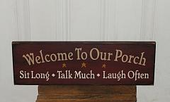 Welcome To Our Porch/Patio - Sit Long Talk Much Laugh Often Primitive Wood Sign - Sayings optional