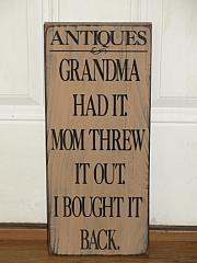 Antiques - Grandma Had It - Mom Threw It Out - I Bought It Back Primitive Wood Sign