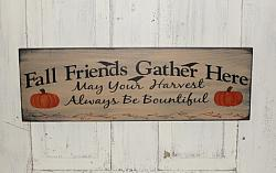 Fall Friends Gather Here - May Your Harvest Always Be Bountiful Primitive Wood Sign