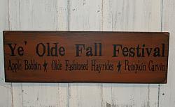 Ye' Olde Fall Festival-Apple Bobbin-Olde Fashioned Hayrides-Pumpkin Carvin Primitive Wood Sign