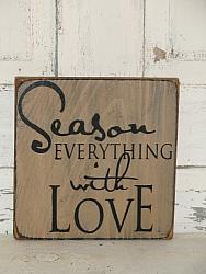 Season Everything With Love Primitive Wood Sign