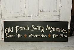 Old Porch Swing Memories-Sweet  Tea-Watermelon-Fire Flies Primitive Wood Porch Sign