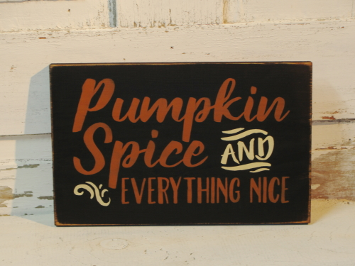 Pumpkin Spice and Everything Nice Primitive Wood Sign