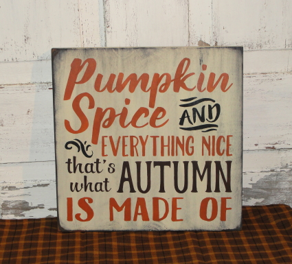 Pumpkin Spice and Everything Nice That's What Autumn Is Made Of Primitive Wood Sign