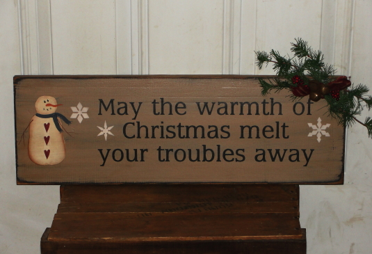 May The Warmth Of Christmas Melt Your Troubles Away Primitive Wood Sign