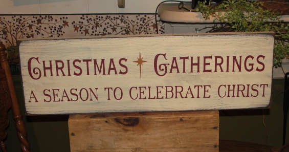 Christmas Gatherings...A Reason To Celebrate Christ Primitive Wood Sign