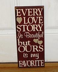 Every Love Story IS Beautiful, But Ours is MY favorite Primitive Wood Sign