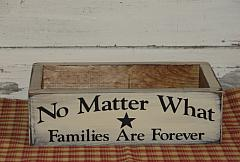 No Matter What Families are Forever Primitive Wood Box