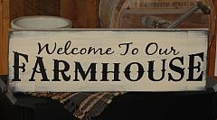 Welcome To Our Farmhouse Primitive Wood Sign
