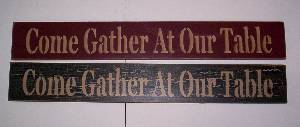 Come Gather At Our Table Primitive Wood Sign