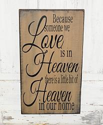 Because Someone We Love Is In Heaven - There Is A Little Bit Of Heaven In Our Home Primitive Wood Sign