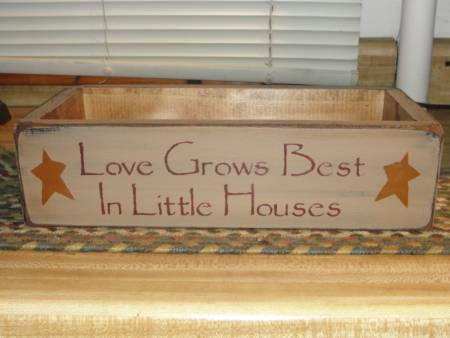 Love Grows Best In Little House Primitive Box
